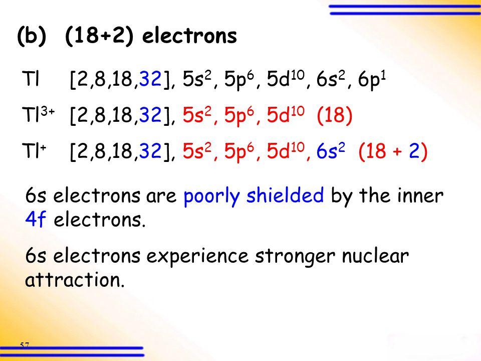 (b) (18+2) electrons Tl [2,8,18,32], 5s2, 5p6, 5d10, 6s2, 6p1